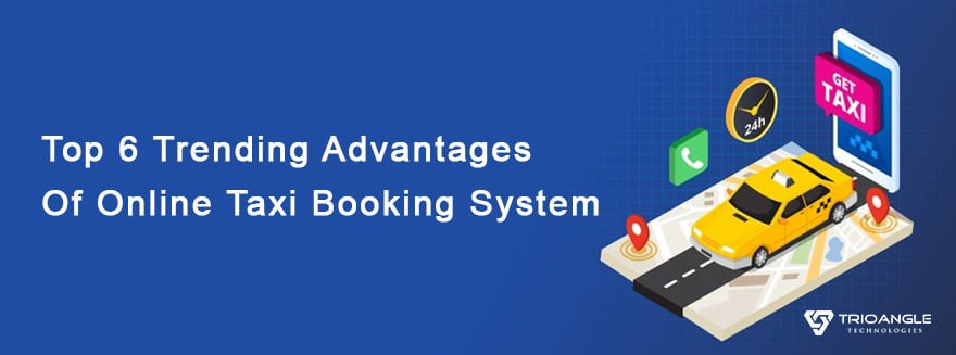 Top 6 Trending Advantages Of Online Taxi Booking System – pArasteh